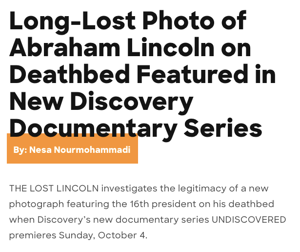 THE LOST LINCOLN investigates the legitimacy of a new photograph featuring the 16th president on his deathbed when Discovery's new documentary series UNDISCOVERED premieres Sunday, October 4.