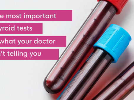 The most important thyroid tests and what your doctor isn't telling you