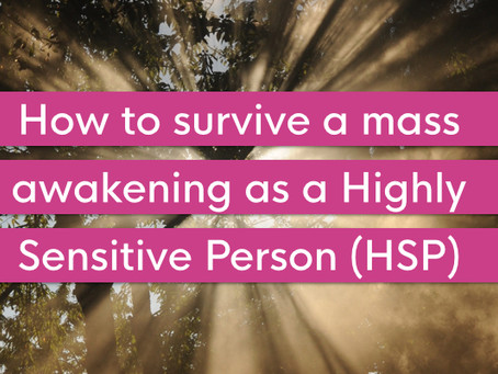 How to survive a mass awakening as a Highly Sensitive Person (HSP)