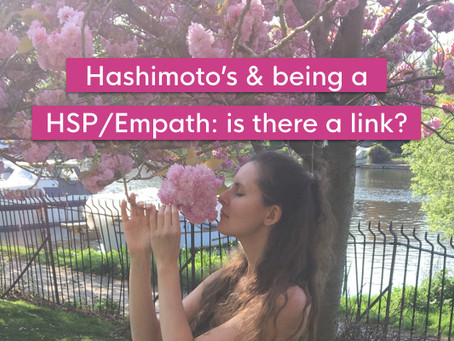 The link between Hashimoto's and being a Highly Sensitive Person and Empath