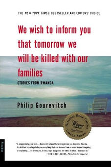 We Wish To Inform You That Tomorrow We Will Be Killed With Our Families by Phillip Gourevitch