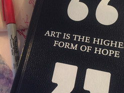 """""""Art is the highest form of hope"""""""