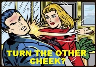 TURN THE OTHER CHEEK ?