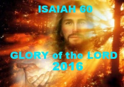 2016 GLORY of the LORD Isiah 60
