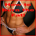 How to Burn the Fat