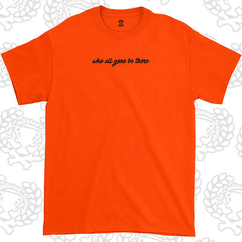 """Who all gon be there"" T-Shirt"