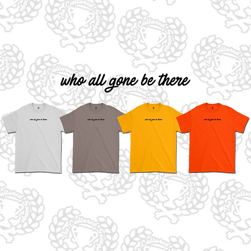 """""""Who all gon be there"""" T-Shirt"""