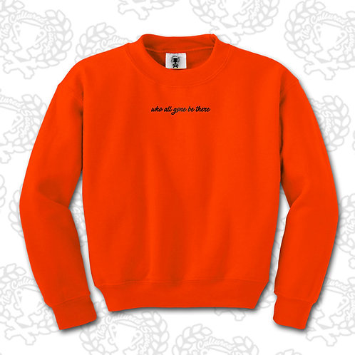 """""""Who all gon be there"""" Sweatshirt"""