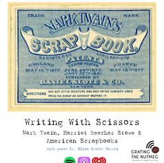 Writing with Scissors: Mark Twain, Harriet Beecher Stowe and American Scrapbooks