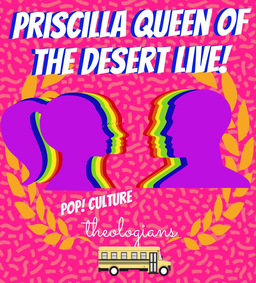 Pop! Culture Theologians Live- Priscilla Queen of the Desert