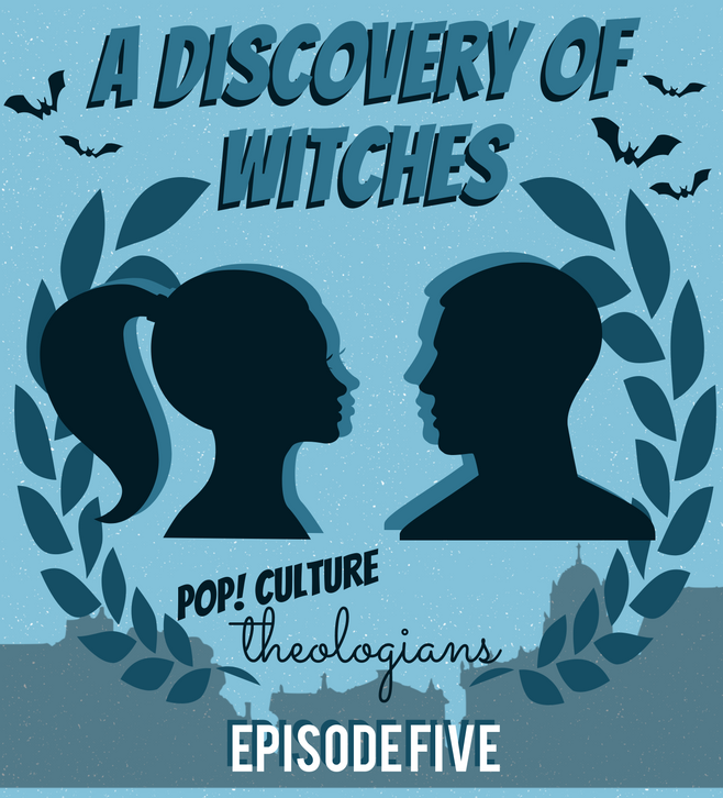 Pop! Culture Theologians: A Discovery of Witches Episode 5