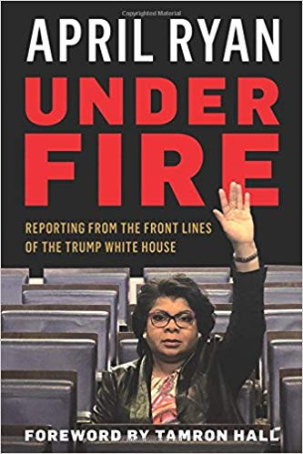 Book Review: Under Fire: Reporting From the Front Lines of the Trump White House By April Ryan