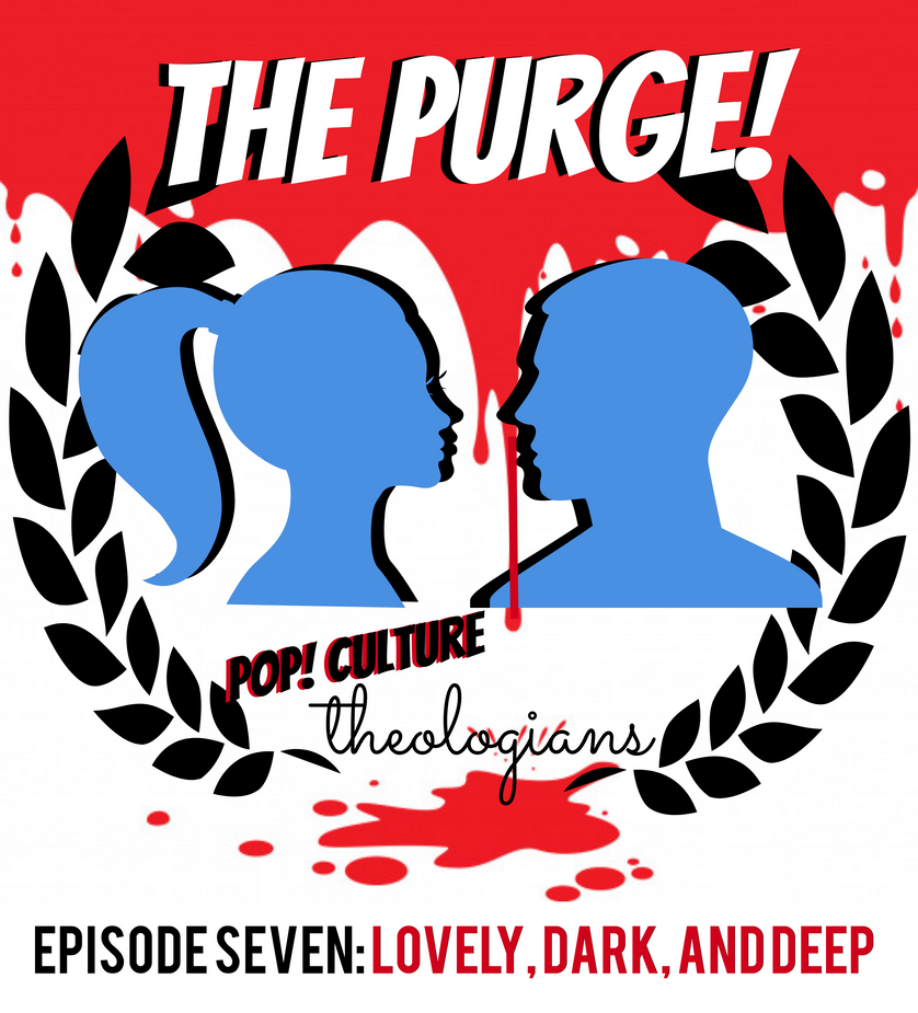 Purge Episode 7 : Lovely, Dark, and Deep