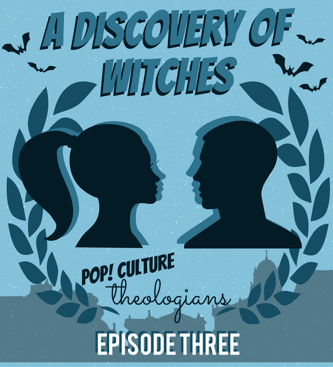 Pop! Culture Theologians: A Discovery of Witches Episode 3