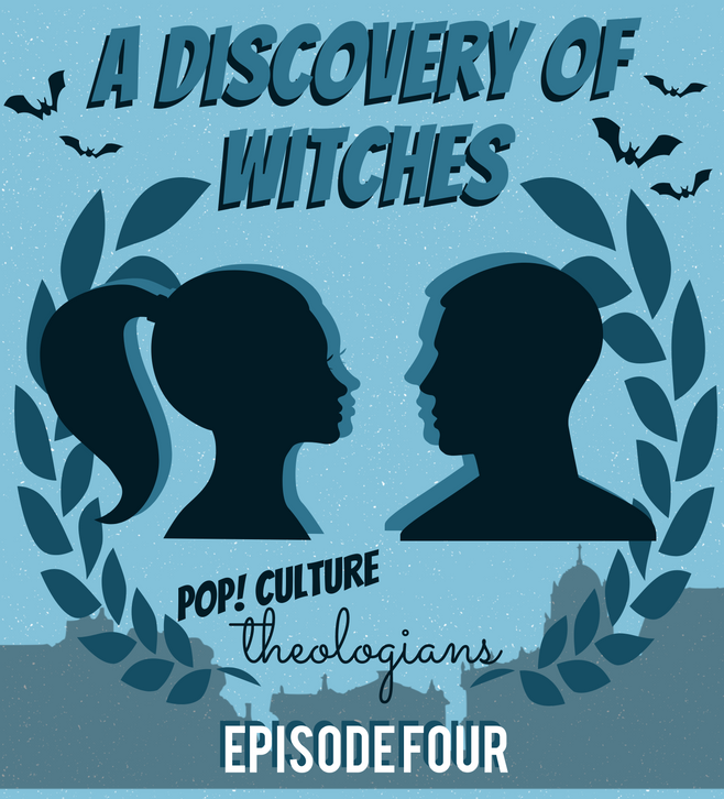 Pop! Culture Theologians: A Discovery of Witches Episode 4