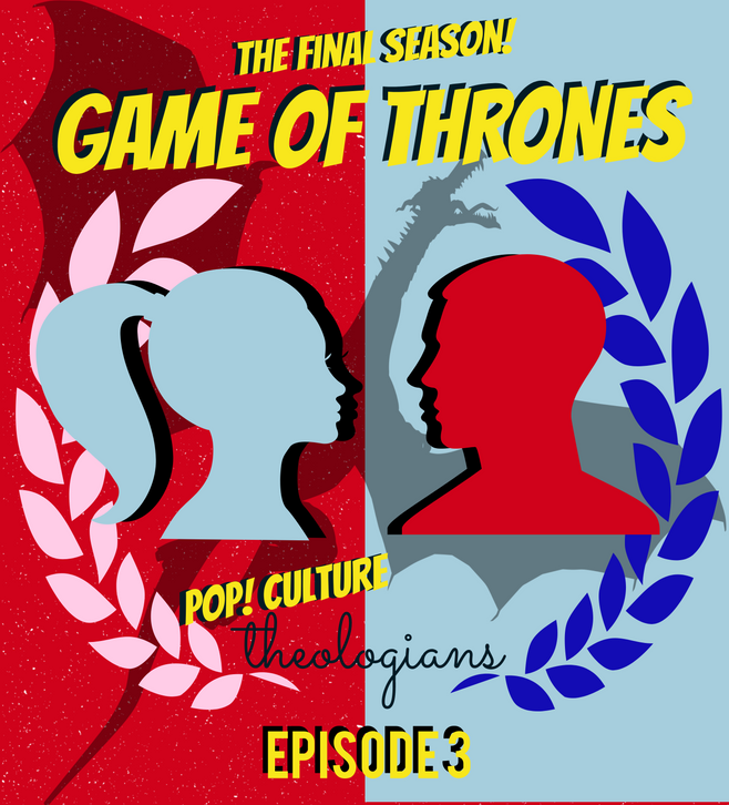 Pop! Culture Theologians: Game of Thrones Season 8, Episode 3