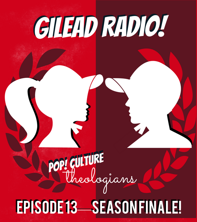 Pop! Culture Theologians: The Handmaid's Tale Season 3 Finale: Episode13
