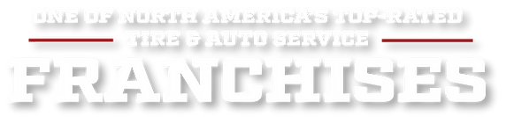 One of North America's Top Rated Tire and Auto service Franchises