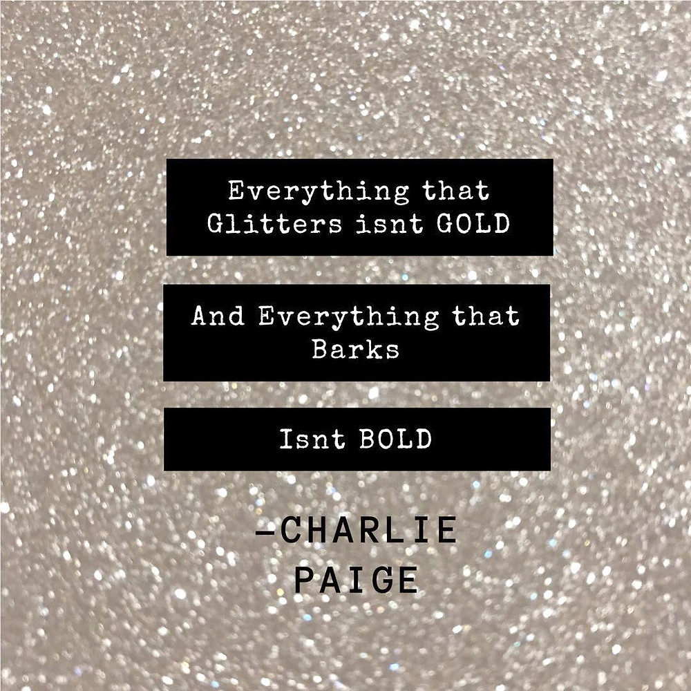 Everything that Glitters isnt Gold and Everything that Barks isnt Bold