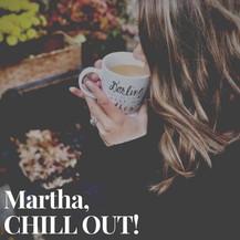 Dear Martha, CHILL OUT