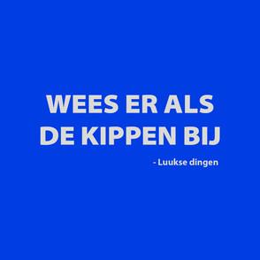 WEES ER ALS DE KIPPEN BIJ