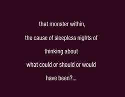 #regret #monster within #ifs