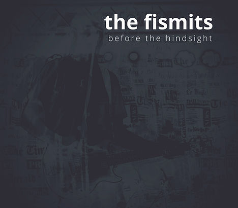 The Fismits - Before The Hindsignt