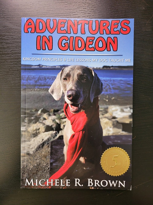 Adventures In Gideon:  Kingdom Principles & Life Lessons My Dog Taught Me