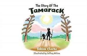 The Story of The Tamarack written by Tobias Clarke and illustrated by Jeffrey Wilson