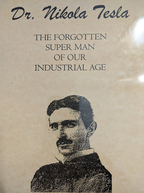 Dr. Nikola Tesla - The Forgotten Superman of our Industrial Age