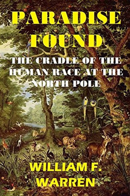 Paradise Found The Cradle of the Human Race at the North Pole e-Book