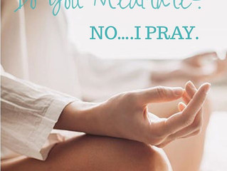 Do You Meditate? No, I Pray.
