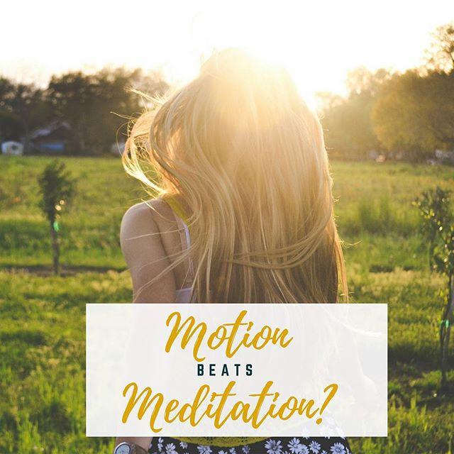 Motion Beats Meditation?