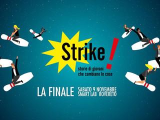 """""""Strike! Giovani che cambiano le cose"""" - La finale! 9 novembre,Smart Lab Rovereto"""