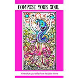 Compose Your Soul:  How to Turn Your Daily Chaos Into Calm Control- Angie Nuttle