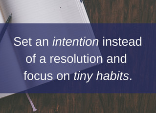 SET AN INTENTION INSTEAD OF A RESOLUTION AND FOCUS ON TINY HABITS