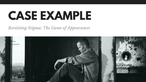 Revisiting Stigma: The Game of Appearances - Case Example