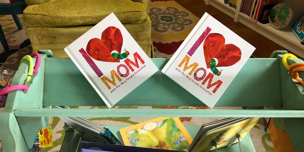"""Eric Carle Storytime featuring """"I Love Mom"""""""