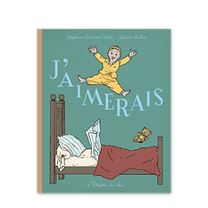 compteLittérature jeunesse livre enfant l'étagère du bas album illustré j'aimerais Stéphanie Demasse-Pottier Gérard Dubois Rêve enfant illustration