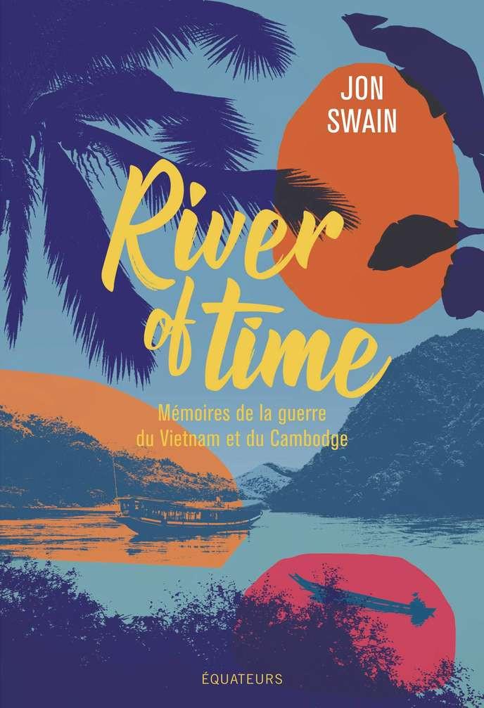 River of Time, Mémoires de la guerre du Vietnam et du Cambodge