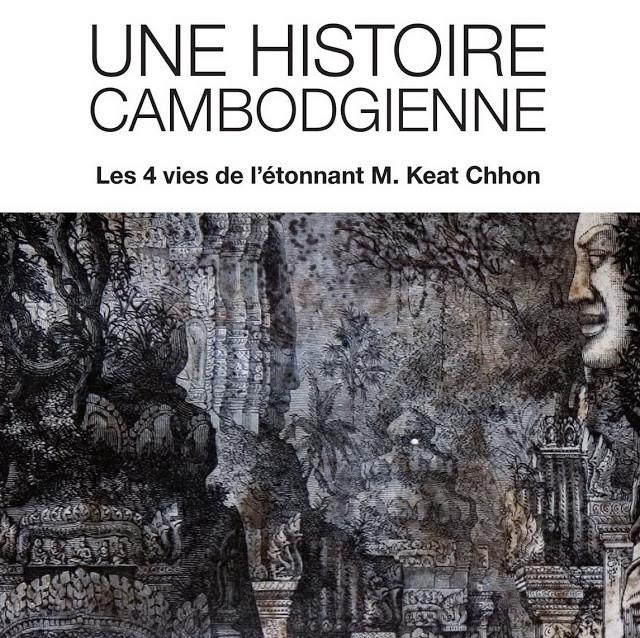 Une Histoire Cambodgienne, les 4 vies de M. Keat Chhon