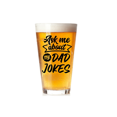 ASK ME ABOUT MY DAD JOKES GLASS