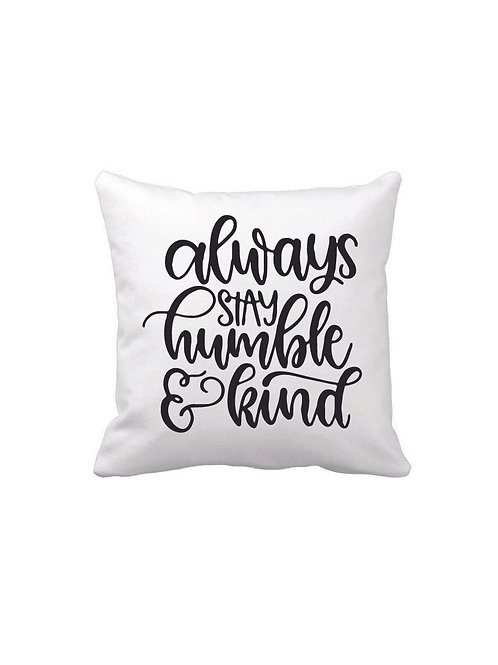 ALWAYS STAY HUMBLE & KIND PILLOW