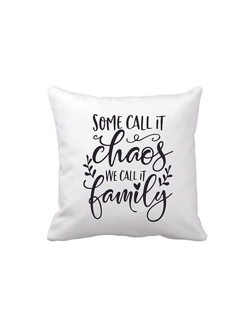 SOME CALL IT CHAOS WE CALL IT FAMILY PILLOW
