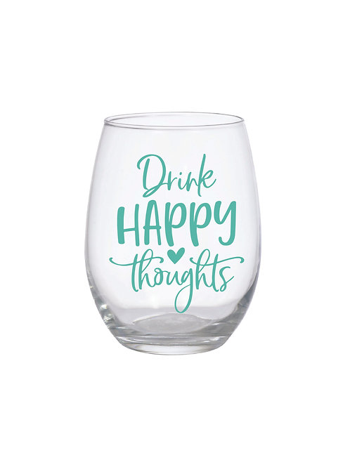 DRINK HAPPY THOUGHTS GLASS