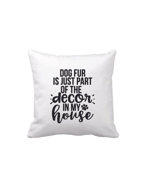 DOG FUR IS PART OF THE DECOR PILLOW