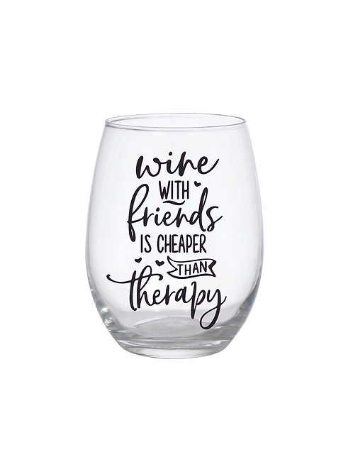 WINE WITH FRIENDS IS CHEAPER THAN THERAPY GLASS