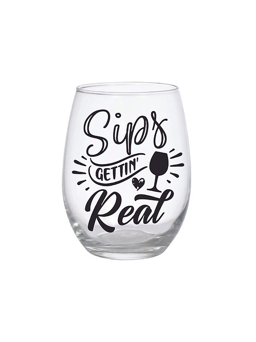 SIPS GETTIN' REAL GLASS