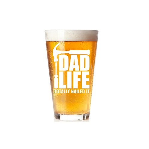 DAD LIFE NAILED IT GLASS