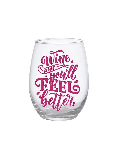WINE A BIT YOU'LL FEEL BETTER GLASS